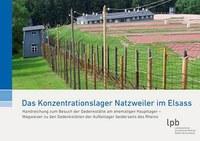 """""""Das Konzentrationslager Natzweiler im Elsass"""" – Didaktische Zugänge zur Gedenkstätte am ehemaligen Hauptlager unterstützen das Lernen am historischen Ort"""