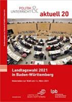 """Landtagswahl 2021 in Baden-Württemberg - Sonderausgabe """"aktuell"""" der Zeitschrift """"Politik & Unterricht"""""""