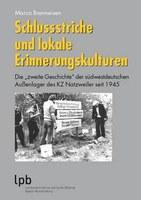 Schlussstriche und lokale Erinnerungskulturen - Neuer Band in der Schriftenreihe der Landeszentrale für politische Bildung Baden-Württemberg (LpB)